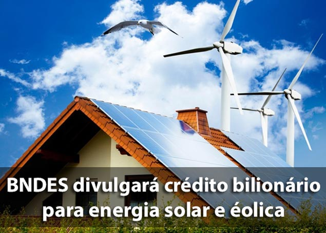 BNDES divulgará crédito bilionario para energia solar e eólica