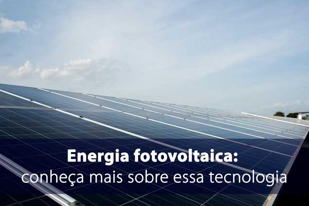 Energia fotovoltaica conheça mais sobre essa tecnologia