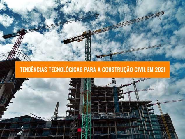 Tendências Tecnológicas Construção Civil 2021