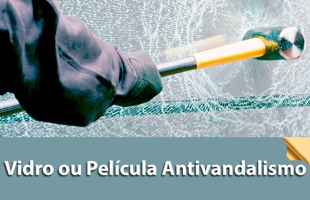 Vidro ou Película Antivandalismo